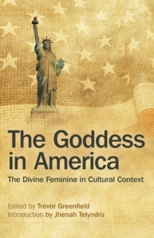 The Goddess in America : The Divine Feminine in Cultural Context, Paperback Book