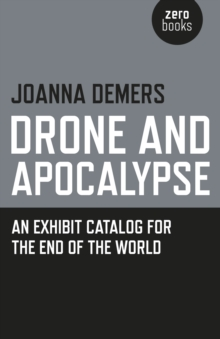 Drone and Apocalypse : An Exhibit Catalog for the End of the World, EPUB eBook