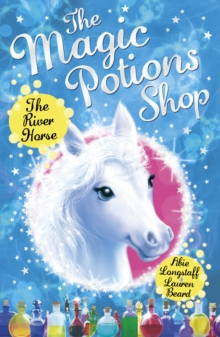 The Magic Potions Shop: the River Horse, Paperback