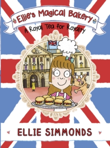 Ellie's Magical Bakery: A Royal Tea for Royalty, Paperback Book