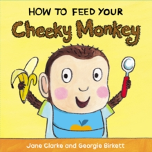 How to Feed Your Cheeky Monkey, Board book Book
