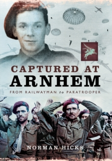 Captured at Arnhem : From Railwayman to Paratrooper, Hardback