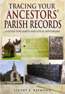 Tracing Your Ancestors' Parish Records : A Guide for Family and Local Historians, Paperback Book