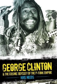 George Clinton and the Cosmic Odyssey of the P-Funk Empire, Hardback Book