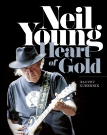 Neil Young : Heart of Gold, Hardback