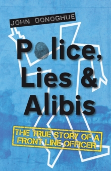 Police, Lies and Alibis : The True Story of a Front Line Officer, Paperback Book