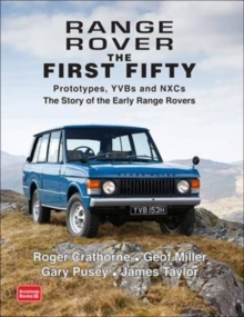 Range Rover the First Fifty : Prototypes, YVBs and NXCs the Story of the Early Range Rover, Paperback Book