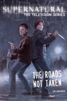 Supernatural - The television series : Roads Not Taken, Paperback