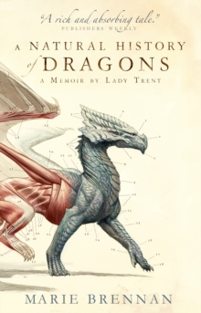 A Natural History of Dragons : A Memoir by Lady Trent, Paperback