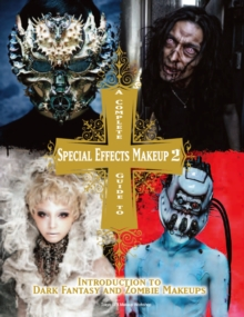 A Complete Guide to Special Effects Makeup : Introduction to Fantasy and Zombie Makeups Volume 2, Paperback