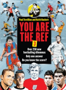 You are the Ref : Over 250 New Footballing Dilemmas. Only One Answer. Do You Know the Score? Book 3, Hardback