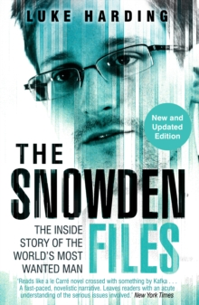 The Snowden Files : The Inside Story of the World's Most Wanted Man, Paperback