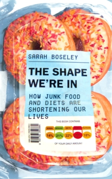 The Shape We're In : How Junk Food and Diets are Shortening Our Lives, Paperback