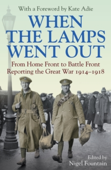 When the Lamps Went Out : Reporting the Great War, 1914-1918, Hardback