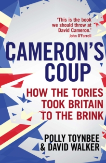 Cameron's Coup : How the Tories Took Britain to the Brink, Paperback