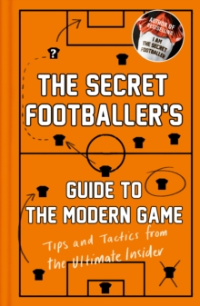 The Secret Footballer's Guide to the Modern Game : Tips and Tactics from the Ultimate Insider, Hardback Book
