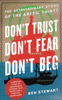 Don't Trust, Don't Fear, Don't Beg : The Extraordinary Story of the Arctic Thirty, Paperback