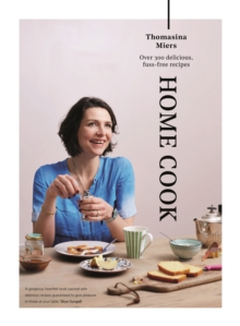 Home Cook : Over 300 Delicious Fuss-Free Recipes, Hardback