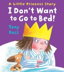 I Don't Want to Go to Bed!, Paperback Book