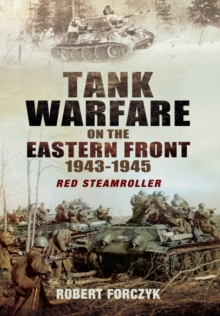 Tank Warfare on the Eastern Front 1943-1945 : Red Steamroller, Hardback