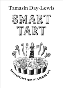 Smart Tart : Observations from My Cooking Life, Hardback