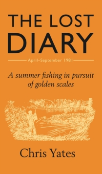 The Lost Diary : A Summer Fishing in Pursuit of Golden Scales, Hardback Book