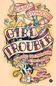 Girl Trouble : Panic and Progress in the History of Young Women, Paperback