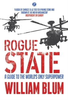 Rogue State : A Guide to the World's Only Superpower, Paperback