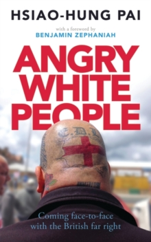 Angry White People : Coming Face-to-Face with the British Far Right, Paperback