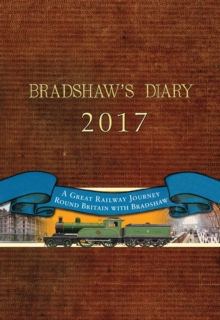 Bradshaw's Diary 2017 : A Great Railway Journey Round Britain with Bradshaw, Diary
