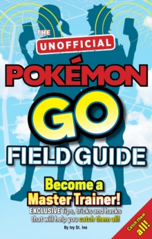 Pokemon Go the Unofficial Field Guide : Tips, Tricks and Hacks That Will Help You Catch Them All!, Paperback Book