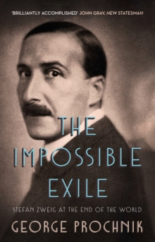The Impossible Exile : Stefan Zweig at the End of the World, Paperback