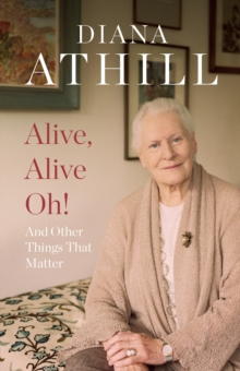Alive, Alive Oh! : And Other Things That Matter, Hardback