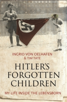 Hitler's Forgotten Children : My Life Inside the Lebensborn, Hardback Book