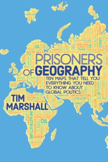 Prisoners of Geography : Ten Maps That Tell You Everything You Need to Know About Global Politics, Hardback