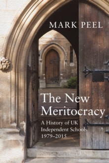 The New Meritocracy : A History of UK Independent Schools, 1979-2014, Hardback