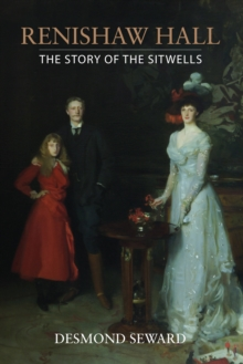 Renishaw Hall : The Story of the Sitwells, Hardback