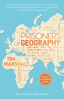 Prisoners of Geography : Ten Maps That Tell You Everything You Need to Know About Global Politics, Paperback