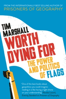 Worth Dying for : The Power and Politics of Flags, Hardback