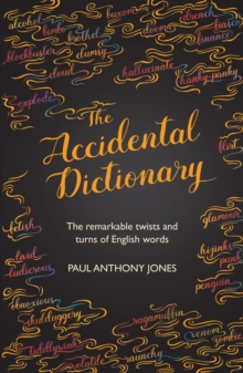 Accidental Dictionary : The Surprising Twists and Turns of English Words, Hardback Book