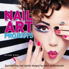 Nail Art Projects : Eye-Catching and Stylish Designs by Salon Professionals, Paperback