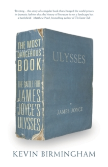 The Most Dangerous Book : The Battle for James Joyce's Ulysses, Hardback