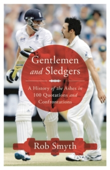 Gentlemen and Sledgers : A History of the Ashes in 100 Quotations, Hardback