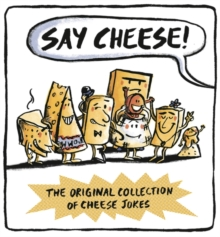 Say Cheese : The Original Collection of Cheese Jokes, Hardback
