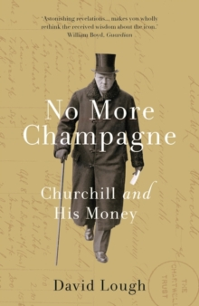 No More Champagne : Churchill and His Money, Paperback Book