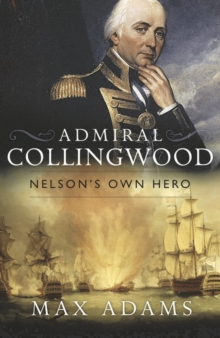 Admiral Collingwood: Nelson's Own Hero, Hardback