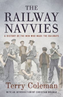 The Railway Navvies : A History of the Men Who Made the Railways, Hardback