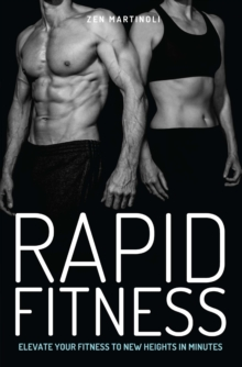 Rapid Fitness : Elevate Your Fitness to New Heights in Minutes, Paperback