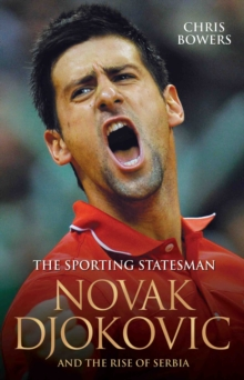 Novak Djokovic and the Rise of Serbia : The Sporting Statesman, Paperback Book