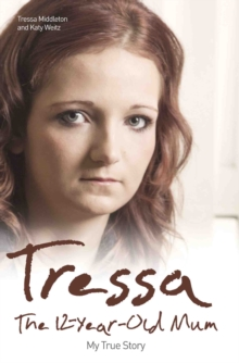 Tressa : The Twelve Year Old Mum: My Story, Paperback